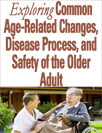 Age-Related Changes, Disease Process, & Safety of the Older Adult